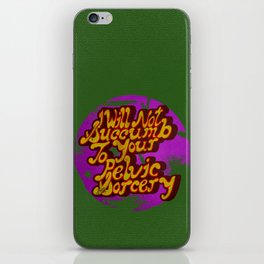 I will not succumb to your Pelvic Sorcery iPhone Skin