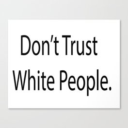Don't Trust Whitey Canvas Print