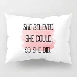 She Believed She Could,So She Did Floral Pillow Sham