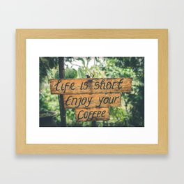 Life is short ~ Enjoy your coffee Framed Art Print