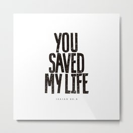 You saved my life Metal Print