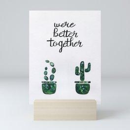 We're Better Together Mini Art Print
