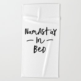 Namastay in Bed black and white stay in bed all you need is sleep typography home wall decor bedroom Beach Towel