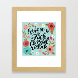 Pretty Sweary: It Looks Like It's Fuck this Shit O'Clock Framed Art Print