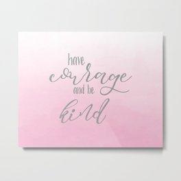 Have courage and be kind Cinderella quote Metal Print
