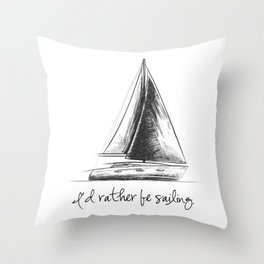 I'd rather be sailing, for ocean, sea and lake lovers Throw Pillow