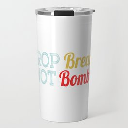 "A Nice Choosing Theme Tee For You Who Chooses Carefully Saying ""Drop Breads Not Bombs"" T-shirt Travel Mug"