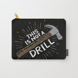 This is not a drill - Funny Carpenter Gifts Carry-All Pouch
