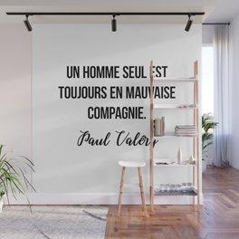 Un homme seul est toujours en mauvaise compagnie.  Paul Valéry Wall Mural