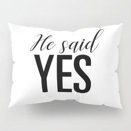 He said yes Pillow Sham