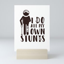 I Do All My Own Stunts Mini Art Print