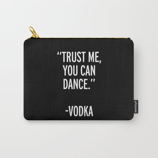 Trust Me Dance Vodka Funny Quote Carry-All Pouch