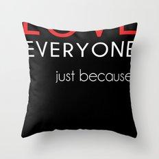 Love Everyone...Just Because Throw Pillow