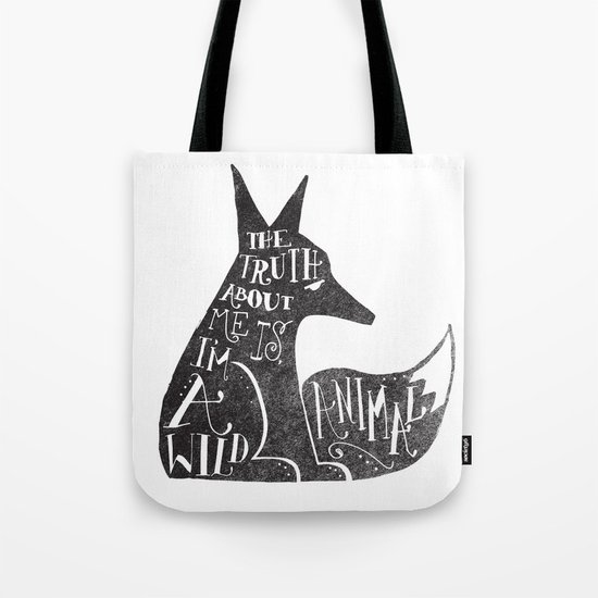 THE TRUTH ABOUT ME IS, I'M A WILD ANIMAL... Tote Bag