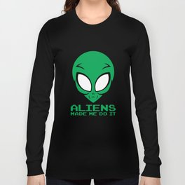 Aliens Made Me Do It T-Shirt Space Science Funny Alien Tee Long Sleeve T-shirt