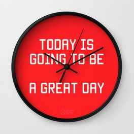 Today is Going to be Great Day Wall Clock