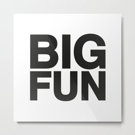 BIG FUN Metal Print
