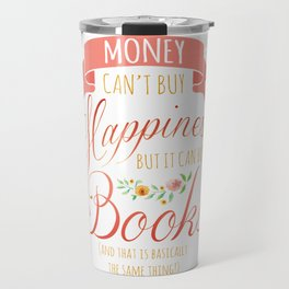 MONEY CAN'T BUY HAPPINESS BUT IT CAN BUY BOOKS Travel Mug