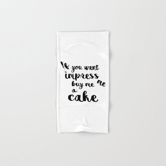 If you want impress me buy me a cake Hand & Bath Towel