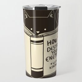 How To Destroy Your Enemies With Kindness Travel Mug