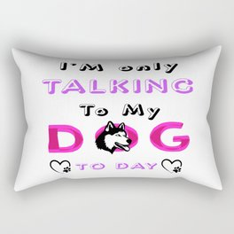 I'm Only Talking to My Dog Today, Funny Idea Gift Dog lovers dog owner T-Shirt  Rectangular Pillow