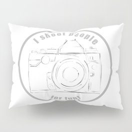 I shoot people for fun Pillow Sham