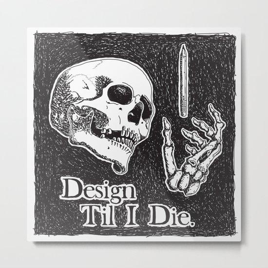 Design Til I Die Metal Print