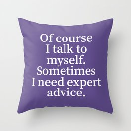 Of Course I Talk To Myself. Sometimes I Need Expert Advice. (Ultra Violet) Throw Pillow