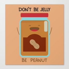 Don't Be Jelly Be Peanut Canvas Print