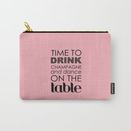 Drink Champagne and Dance Carry-All Pouch