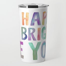 Be Happy Be Bright Be You, Colorful Watercolor Art, Colorful Print, Be Happy Quote Travel Mug