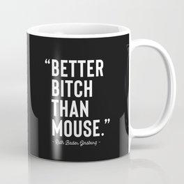 """Better Bitch Than Mouse."" -RBG Coffee Mug"