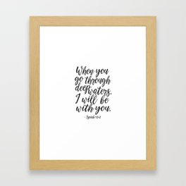PRINTABLE BIBBLE VERSE, Isaiah 43:2, When You Go Through Deep Waters I Will Be with You,Scripture Ar Framed Art Print