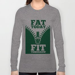 Lab No. 4 - Fat Today Fit Tomorrow Gym Motivational Quote Poster Long Sleeve T-shirt
