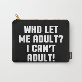 Who Let Me Adult Funny Quote Carry-All Pouch