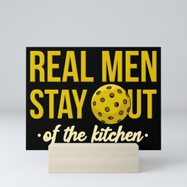 Real Men Stay Out Of The Kitchen For Pickleball Ball Player Mini Art Print