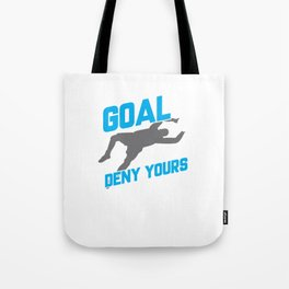 My Goal Is To Deny Yours Soccer Goalie/Goalkeeper Tote Bag