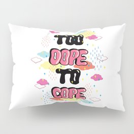 TOO DOPE TO COPE Pillow Sham