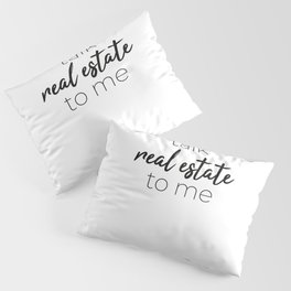 Talk Real Estate To Me Gift for Real Estate Agent Pillow Sham