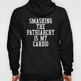 Smashing The Patriarchy is My Cardio (Black & White) Hoody