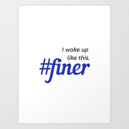I woke up like this. #finer Art Print