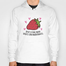 Just a Girl Who Loves Strawberries Cute Strawberry Girl Hoody
