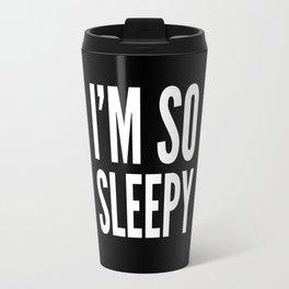 I'M SO SLEEPY (Black & White) Travel Mug