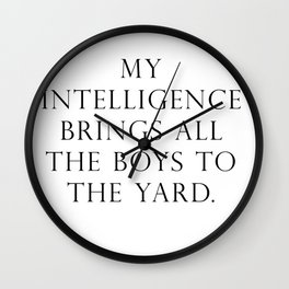 My intelligence brings all the boys to the yard Wall Clock