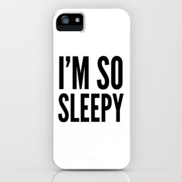 I'M SO SLEEPY iPhone Case