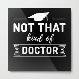 Not A Real Doctor Metal Print