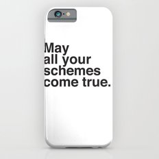 May all your schemes come true. Slim Case iPhone 6s