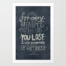 For every minute you are angry you lose sixty seconds of happiness  Art Print