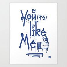 You Like Me Art Print