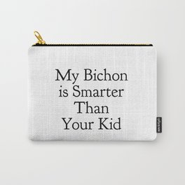 My Bichon is Smarter Than Your Kid in Black Carry-All Pouch